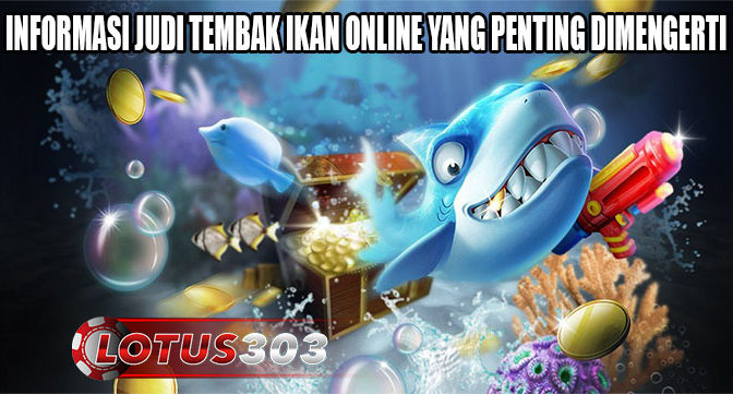 Informasi Judi Tembak Ikan Online Yang Penting Dimengerti