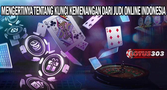 MENGERTINYA TENTANG KUNCI KEMENANGAN DARI JUDI ONLINE INDONESIA
