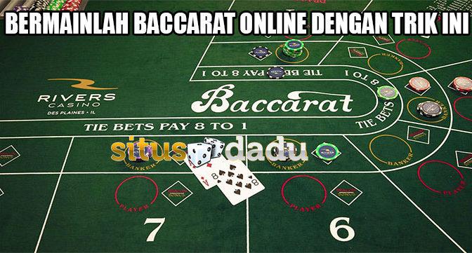 Bermainlah Baccarat Online dengan trik ini